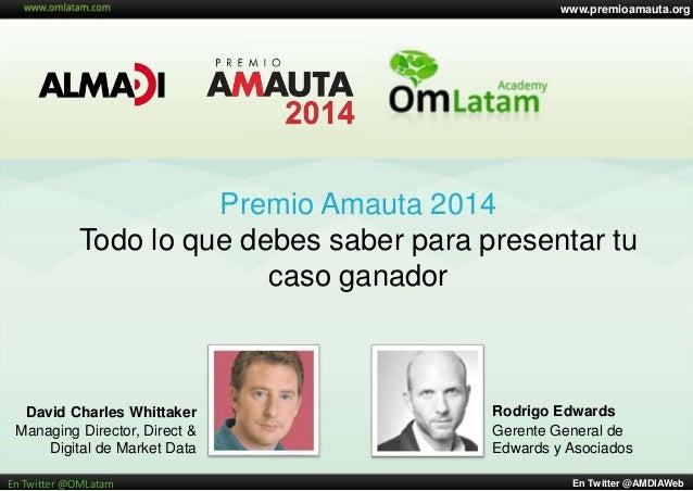 www.premioamauta.org En Twitter @AMDIAWebEn Twitter @OMLatam Premio Amauta 2014 Todo lo que debes saber para presentar tu ...