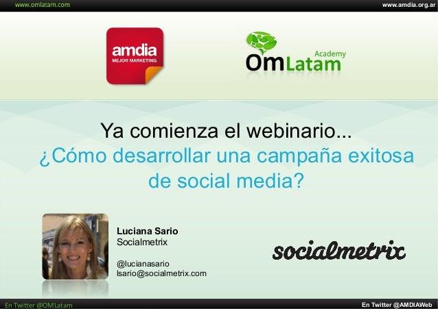 www.amdia.org.ar En Twitter @AMDIAWebEn  Twi'er  @OMLatam   Ya comienza el webinario... ¿Cómo desarrollar una campañ...