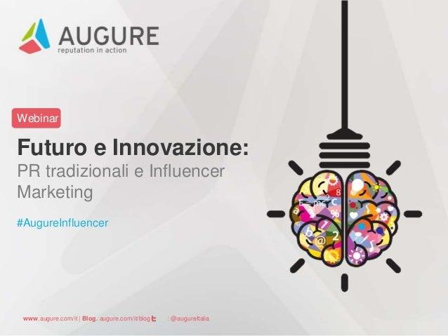 Webinar  Futuro e Innovazione:  PR tradizionali e Influencer  Marketing  #AugureInfluencer  www.augure.com/it | Blog. augu...