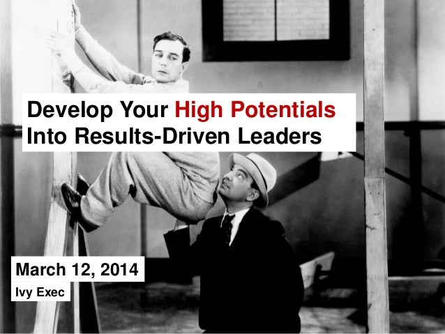 March 12, 2014 Develop Your High Potentials Into Results-Driven Leaders Ivy Exec