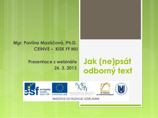 Mgr. Pavlína Mazáčová, Ph.D.          CEINVE – KISK FF MU      Prezentace z webináře     Jak (ne)psát                 26. ...
