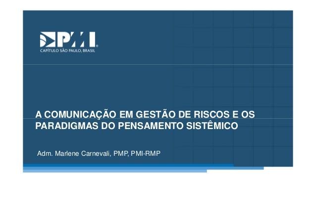 Título do Slide Máximo de 2 linhas  A COMUNICAÇÃO EM GESTÃO DE RISCOS E OS PARADIGMAS DO PENSAMENTO SISTÊMICO Adm. Marlene...
