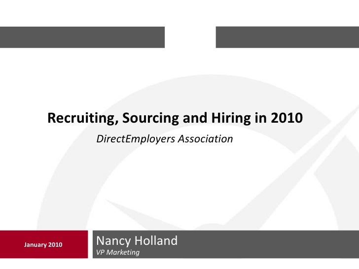 VP Marketing<br />Nancy Holland<br />January 2010<br />Recruiting, Sourcing and Hiring in 2010<br />