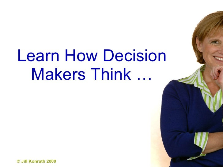 Learn How Decision Makers Think …