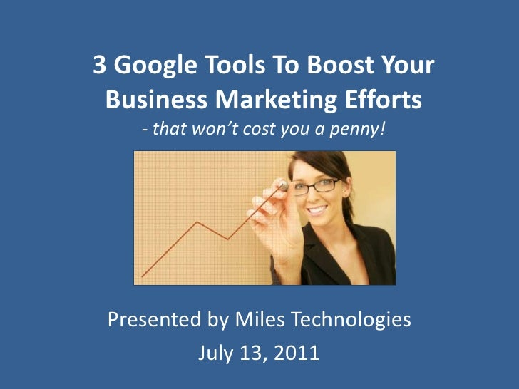 3 Google Tools To Boost Your Business Marketing Efforts - that won't cost you a penny!<br />Presented by Miles Technologie...