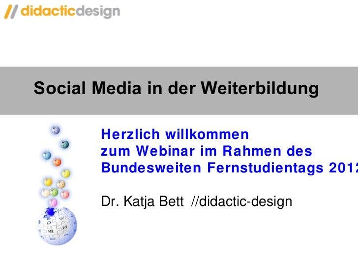 Social Media in der Weiterbildung  Herzlich willkommen  zum Webinar im Rahmen des B undesweiten Fernstudientags 2012 Dr. K...