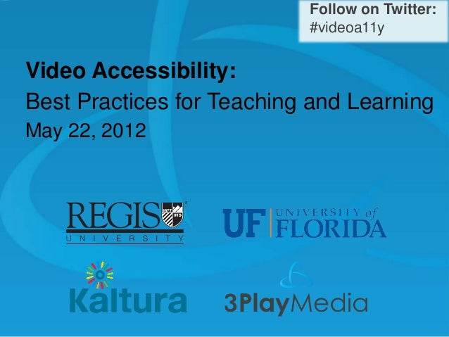Follow on Twitter: #videoa11y  Video Accessibility: Best Practices for Teaching and Learning May 22, 2012