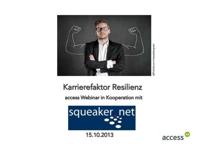@Fotolia.com/lassedesignen  Karrierefaktor Resilienz access Webinar in Kooperation mit  15.10.2013