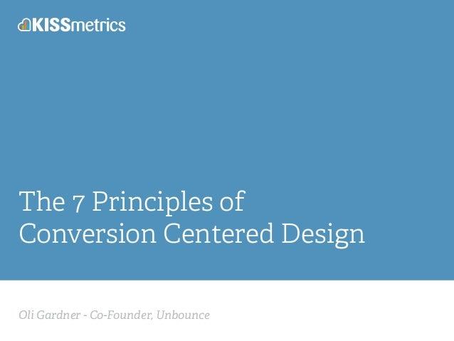 Oli Gardner - Co-Founder, Unbounce The 7 Principles of Conversion Centered Design