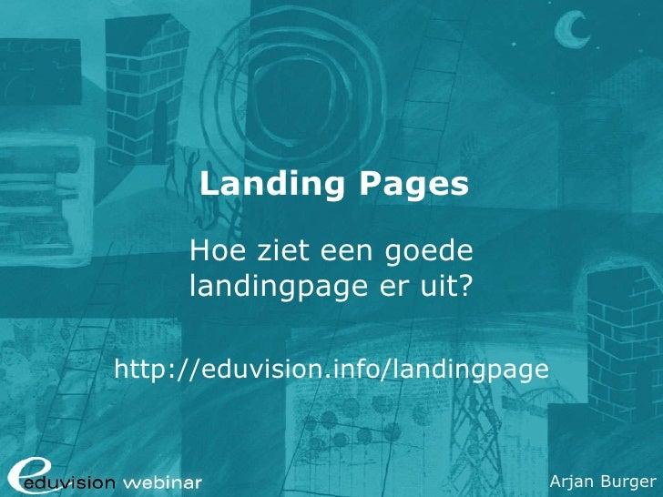 Landing Pages Hoe ziet een goede landingpage er uit? http://eduvision.info/landingpage