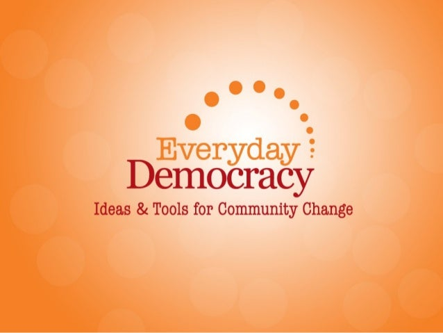 An Overview of Everyday Democracy's Approach to Community Change Confab Call: