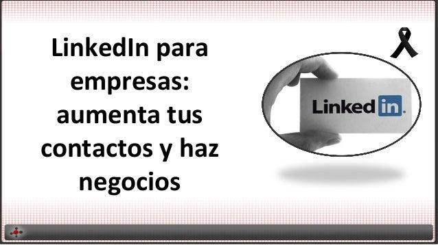 LinkedIn  para   empresas:   aumenta  tus   contactos  y  haz   negocios