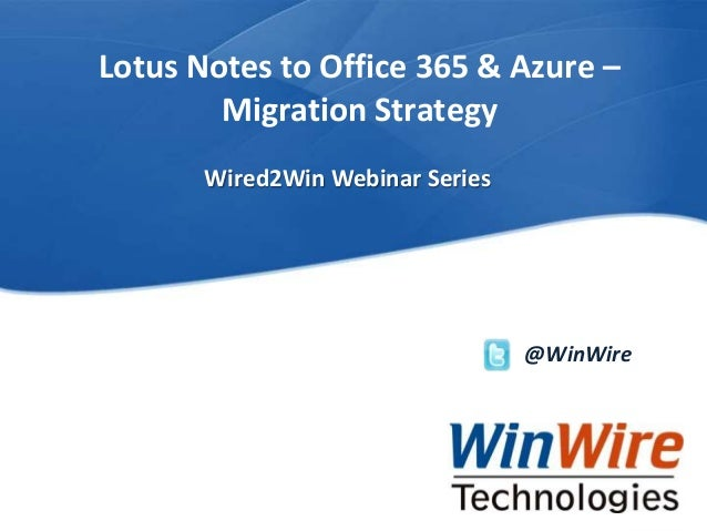 Lotus Notes to Office 365 & Azure –  Migration Strategy  © 2010 WinWire Technologies, Inc. Confidential WinWire Technologi...