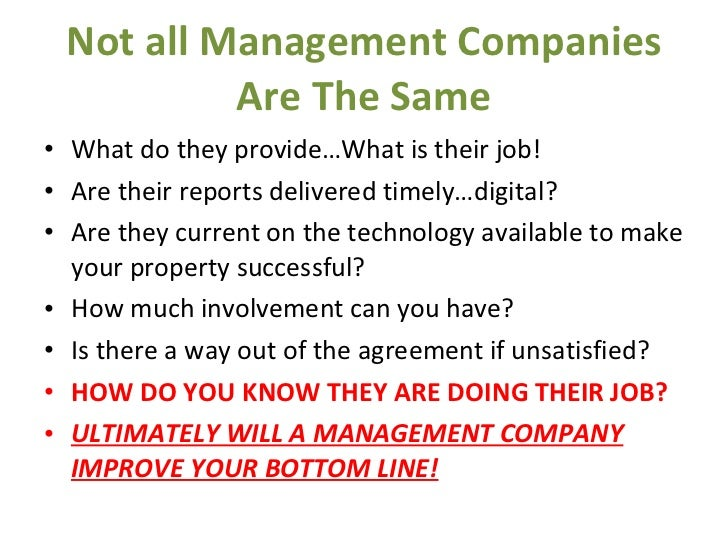 Not all Management Companies Are The Same <ul><li>What do they provide…What is their job! </li></ul><ul><li>Are their repo...