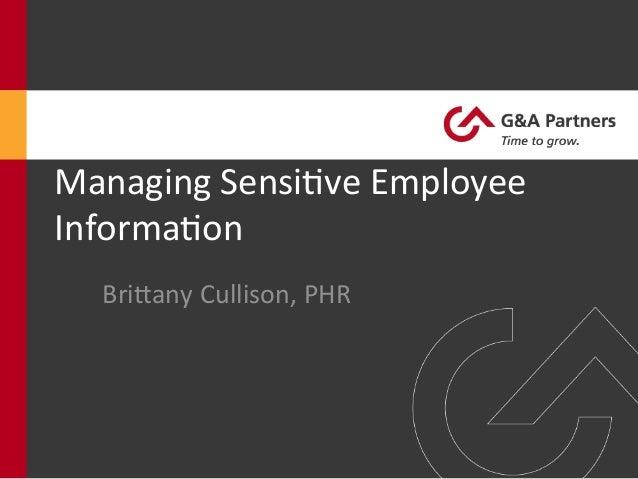 Managing Sensi*ve Employee Informa*on Bri6any Cullison, PHR