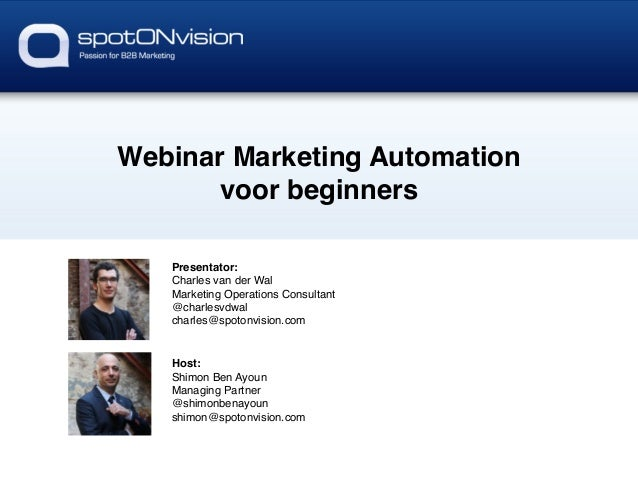 Webinar Marketing Automation ! voor beginners! Presentator:! Charles van der Wal! Marketing Operations Consultant! @charle...