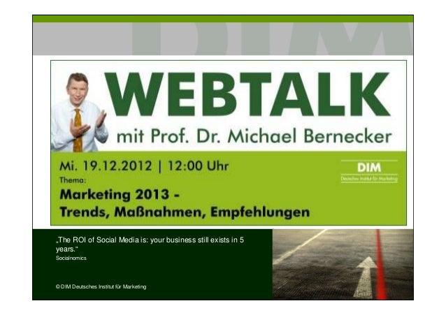 """The ROI of Social Media is: your business still exists in 5years.""Socialnomics© DIM Deutsches Institut für Marketing"