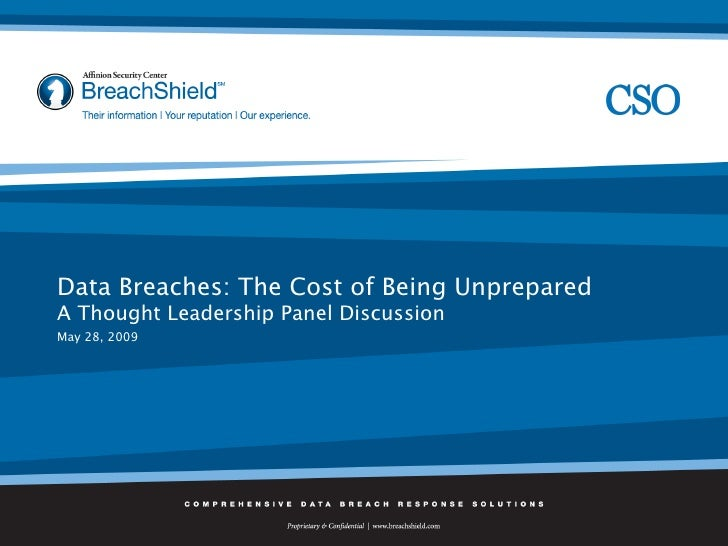 Data Breaches: The Cost of Being Unprepared A Thought Leadership Panel Discussion May 28, 2009