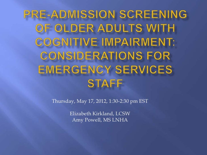 Pre-admission Screening of Older Adults with Cognitive Impairment: Considerations for Emergency Services Staff
