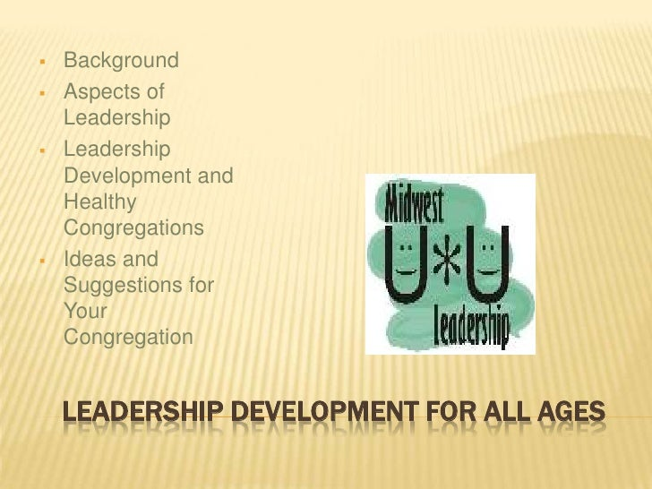 Leadership development for all ages<br /><ul><li>Background