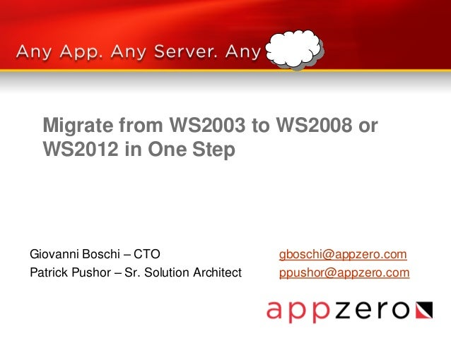 Migrate from WS2003 to WS2008 or WS2012 in One Step  Giovanni Boschi – CTO Patrick Pushor – Sr. Solution Architect  gbosch...