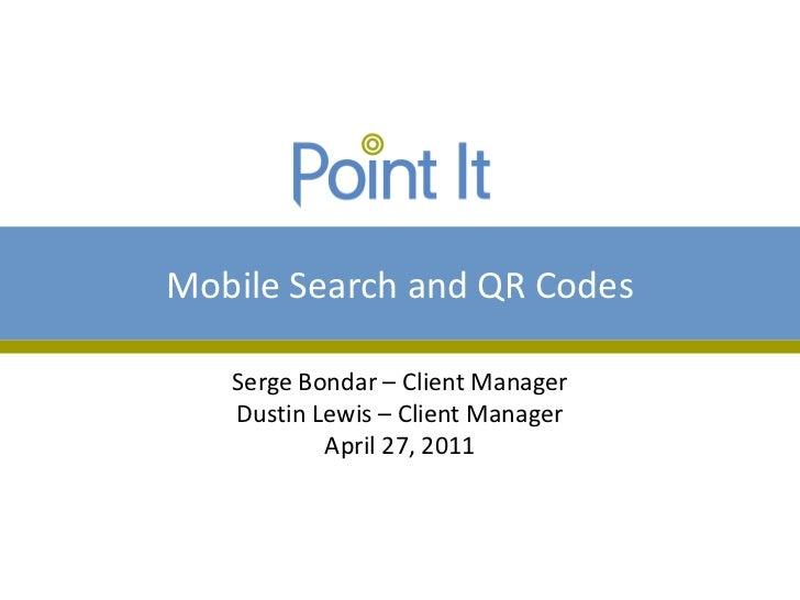 Mobile Search and QR Codes   Serge Bondar – Client Manager   Dustin Lewis – Client Manager           April 27, 2011