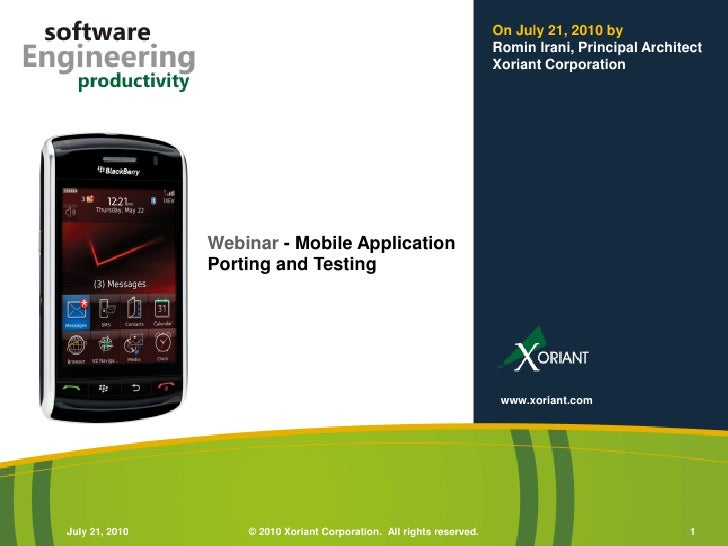 Webinar  - Mobile Application Porting and Testing On July 21, 2010 by  Romin Irani, Principal Architect Xoriant Corporatio...