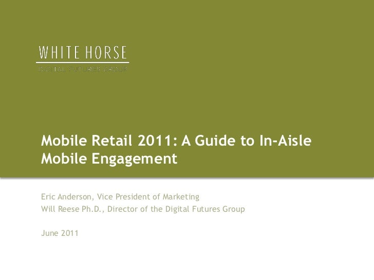 Mobile Retail 2011: A Guide to In-Aisle Mobile Engagement<br />Eric Anderson, Vice President of Marketing <br />Will Reese...