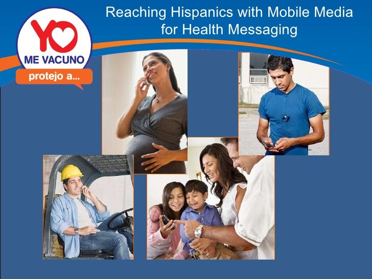 Reaching Hispanics with Mobile Media for Health Messaging