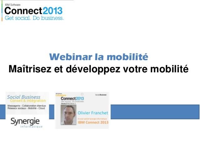 Webinar mobilité ibm connect 2013 publication