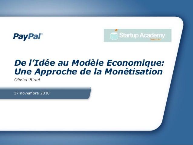 17 novembre 2010 De l'Idée au Modèle Economique: Une Approche de la Monétisation Olivier Binet