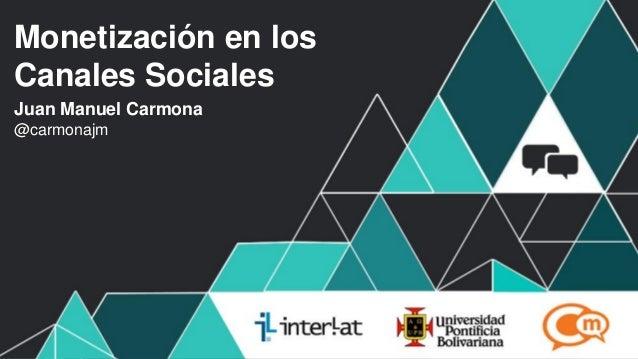 Monetización en los Canales Sociales por Juan Manuel Carmona