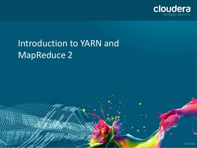 Introduction to YARN and MapReduce 2  © Copyright 2010-2013 Cloudera. All rights reserved. Not to be reproduced without pr...