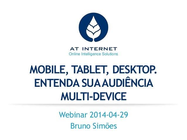 Mobile, Tablet, Desktop. Entenda sua Audiência Multi-device.v2