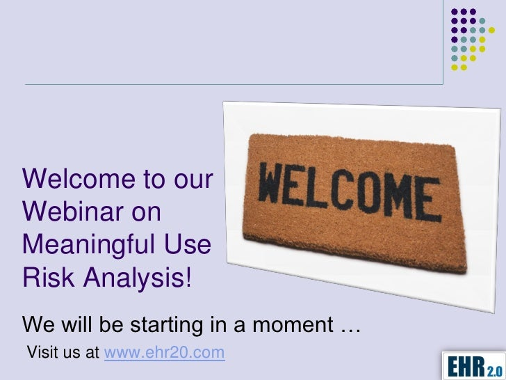 Welcome to ourWebinar onMeaningful UseRisk Analysis!We will be starting in a moment …Visit us at www.ehr20.com