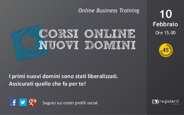 Online Business Training  10 Febbraio  DOMAINS & ADVERTISING  Strategie di vendita per i I primi nuovi domini sono stati l...