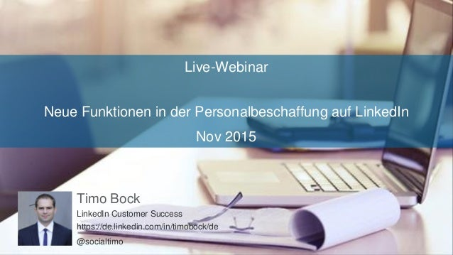 Live-Webinar Neue Funktionen in der Personalbeschaffung auf LinkedIn Nov 2015 Timo Bock LinkedIn Customer Success https://...