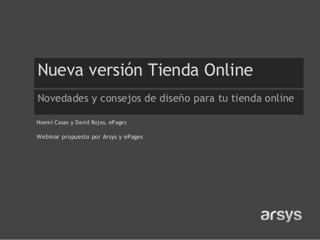 Nueva versión Tienda Online Novedades y consejos de diseño para tu tienda online Noemí Casas y David Rojas, ePages Webinar...