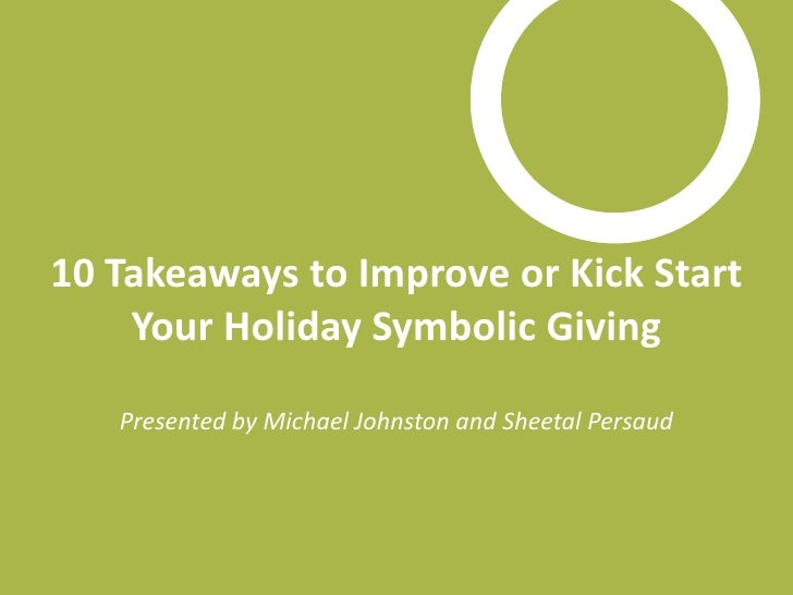 10 Takeaways to Improve or Kick Start Your Holiday Symbolic Giving Presented by Michael Johnston and Sheetal Persaud<br />