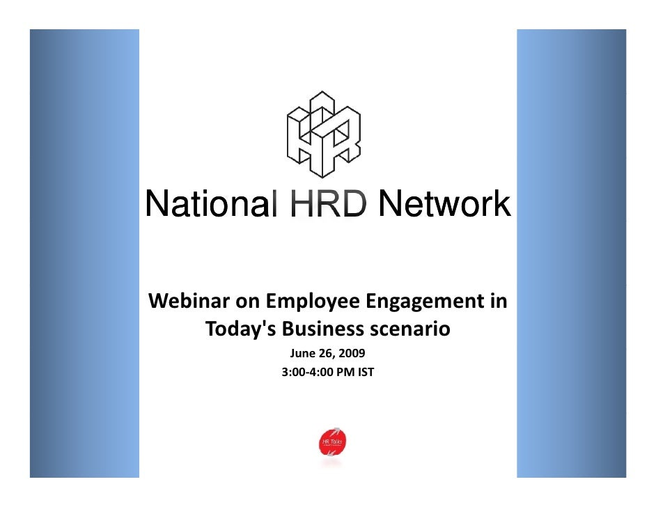 National HRD Network  Webinar on Employee Engagement in       Today's Business scenario                June 26, 2009      ...