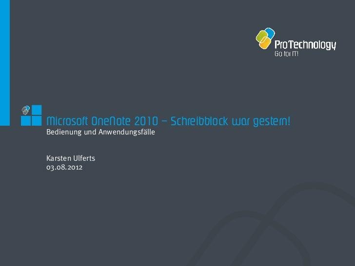 Microsoft OneNote 2010 – Schreibblock war gestern!Bedienung und AnwendungsfälleKarsten Ulferts03.08.2012