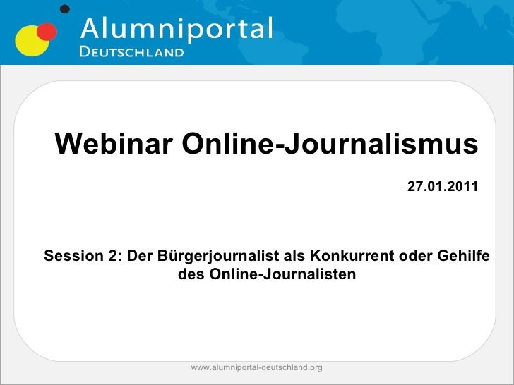 Webinar Online-Journalismus                                                      27.01.2011Session 2: Der Bürgerjournalist...