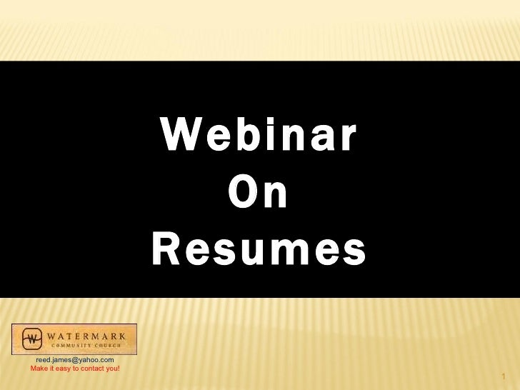 Webinar On Resumes [email_address] Make it easy to contact you!