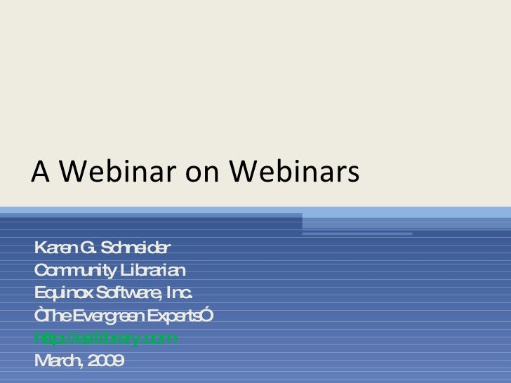 "A Webinar on Webinars Karen G. Schneider Community Librarian Equinox Software, Inc.  "" The Evergreen Experts"" http://esili..."
