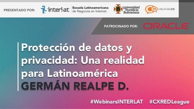 #FormaciónEBusiness#WebinarsINTERLAT #CXREDLeague Protección de datos y privacidad: Una realidad para Latinoamérica GERMÁ...