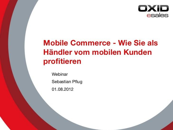Mobile Commerce - Wie Sie alsHändler vom mobilen Kundenprofitieren  Webinar  Sebastian Pflug  01.08.2012                    ...
