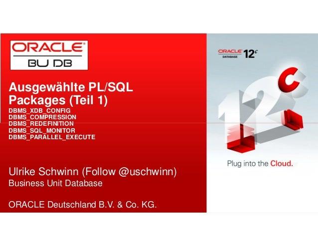 Ausgewählte PL/SQL  Packages (Teil 1)  DBMS_XDB_CONFIG  DBMS_COMPRESSION  DBMS_REDEFINITION  DBMS_SQL_MONITOR  DBMS_PARALL...