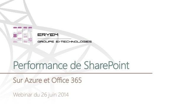 Performance de SharePoint Sur Azure et Office 365 Webinar du 26 juin 2014