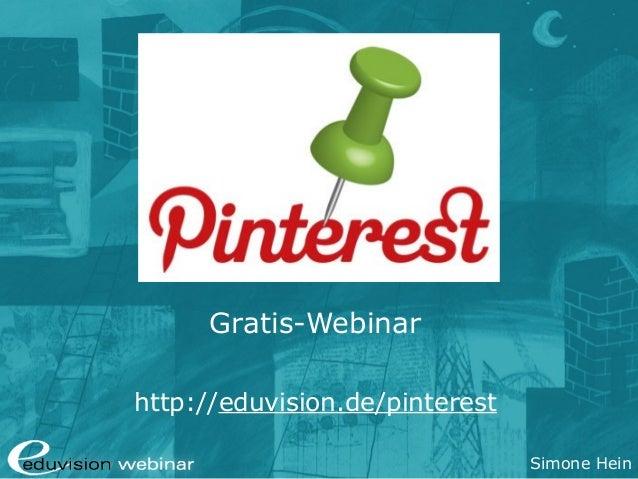 Simone Hein Pinterest Gratis-Webinar http://eduvision.de/pinterest