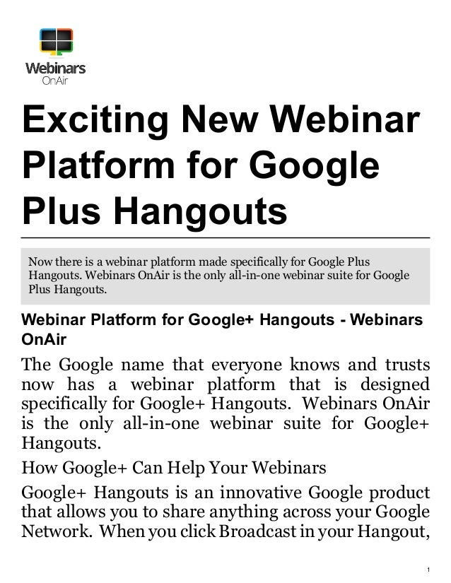 1 Exciting New Webinar Platform for Google Plus Hangouts Now there is a webinar platform made specifically for Google Plus...